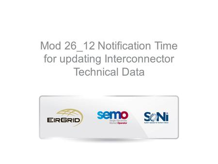 Mod 26_12 Notification Time for updating Interconnector Technical Data.