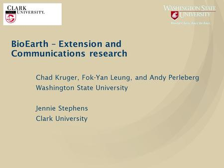 BioEarth – Extension and Communications research Chad Kruger, Fok-Yan Leung, and Andy Perleberg Washington State University Jennie Stephens Clark University.