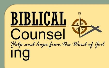 BIBLICAL Counsel ing Help and hope from the Word of God.
