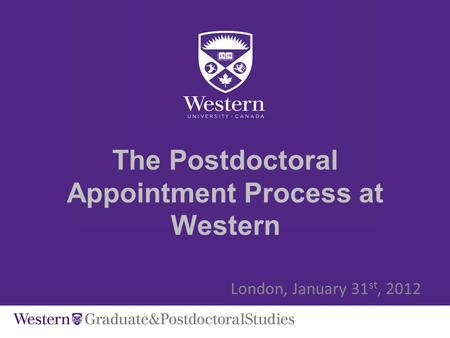 The Postdoctoral Appointment Process at Western London, January 31 st, 2012.