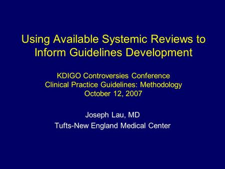 Using Available Systemic Reviews to Inform Guidelines Development KDIGO Controversies Conference Clinical Practice Guidelines: Methodology October 12,