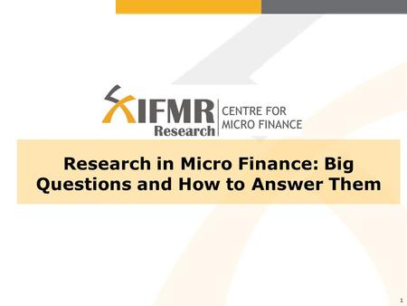 1 Research in Micro Finance: Big Questions and How to Answer Them.