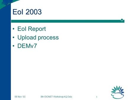 8th EIONET Workshop AQ,Oslo 1 06 Nov '03 EoI 2003 EoI Report Upload process DEMv7.