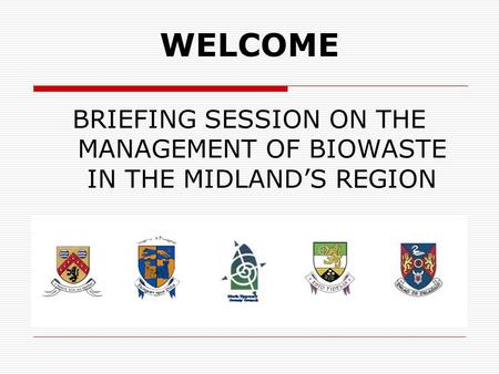 WELCOME BRIEFING SESSION ON THE MANAGEMENT OF BIOWASTE IN THE MIDLAND'S REGION.