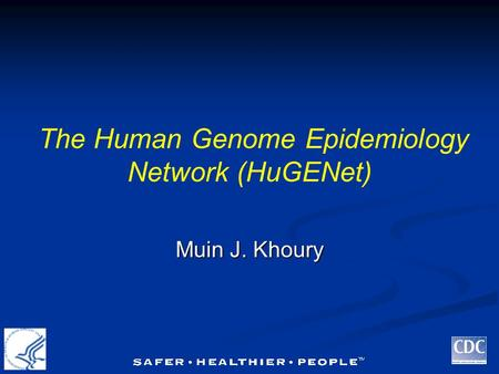 The Human Genome Epidemiology Network (HuGENet) Muin J. Khoury.