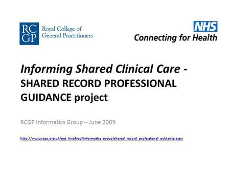 Informing Shared Clinical Care - SHARED RECORD PROFESSIONAL GUIDANCE project RCGP Informatics Group – June 2009