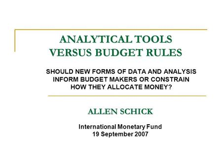 ANALYTICAL TOOLS VERSUS BUDGET RULES SHOULD NEW FORMS OF DATA AND ANALYSIS INFORM BUDGET MAKERS OR CONSTRAIN HOW THEY ALLOCATE MONEY? International Monetary.