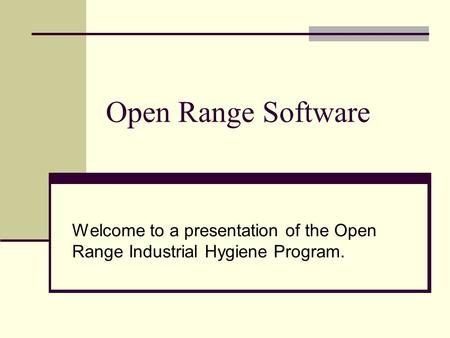 Open Range Software Welcome to a presentation of the Open Range Industrial Hygiene Program.