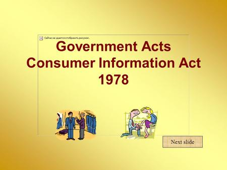 Government Acts Consumer Information Act 1978 Next slide.