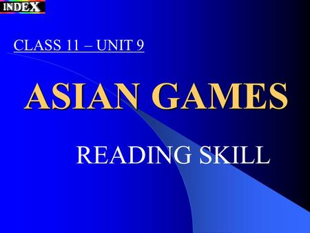 ASIAN GAMES READING SKILL CLASS 11 – UNIT 9. CONTENTS Reading skills A short discussion Presenting vocabularies Guiding questions Reading comprehension.