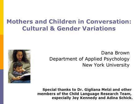 Mothers and Children in Conversation: Cultural & Gender Variations Dana Brown Department of Applied Psychology New York University Special thanks to Dr.