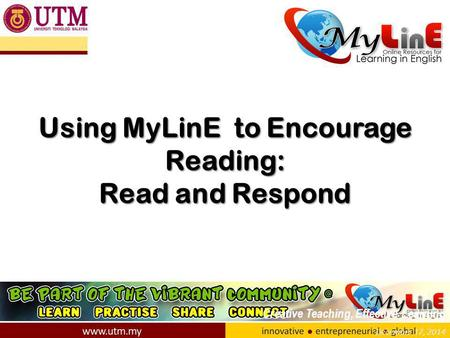 December 17, 2014 Using MyLinE to Encourage Reading: Read and Respond Creative Teaching, Effective Learning.