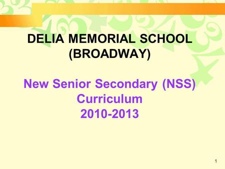 1 DELIA MEMORIAL SCHOOL (BROADWAY) New Senior Secondary (NSS) Curriculum 2010-2013.