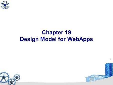 Chapter 19 Design Model for WebApps. 19.1 Design Issues for Web Engineering Design and WebApps Quality –Security  Rebuff external attacks  Exclude unauthorized.