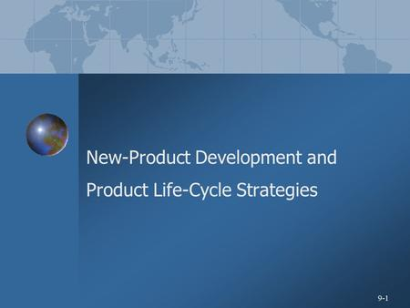 9-1 New-Product Development and Product Life-Cycle Strategies.