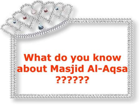 What do you know about Masjid Al-Aqsa ?????? Have you noticed, that whenever Masjid Al-Aqsa is mentioned in the media, they show the picture of Masjid.