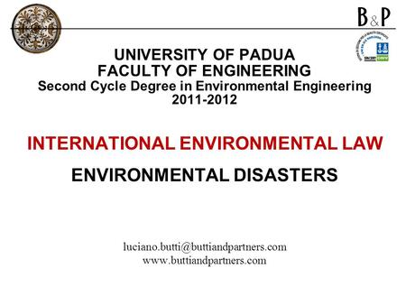 UNIVERSITY OF PADUA FACULTY OF ENGINEERING Second Cycle Degree in Environmental Engineering 2011-2012 INTERNATIONAL ENVIRONMENTAL LAW ENVIRONMENTAL DISASTERS.