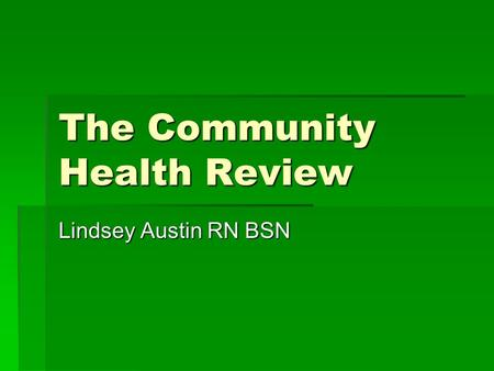 The Community Health Review Lindsey Austin RN BSN.