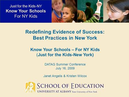 Redefining Evidence of Success: Best Practices in New York Know Your Schools – For NY Kids (Just for the Kids-New York) DATAG Summer Conference July 16,
