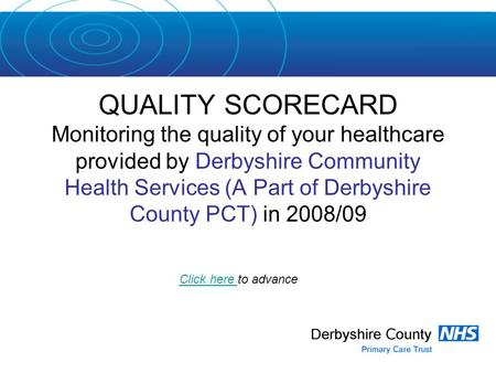 QUALITY SCORECARD Monitoring the quality of your healthcare provided by Derbyshire Community Health Services (A Part of Derbyshire County PCT) in 2008/09.