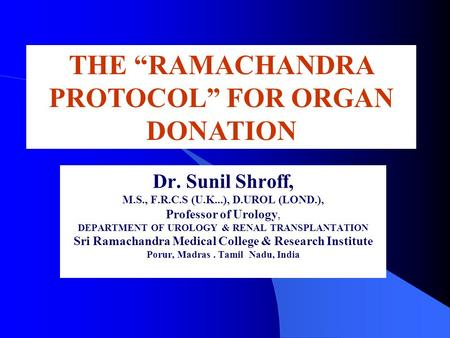 Dr. Sunil Shroff, M.S., F.R.C.S (U.K...), D.UROL (LOND.), Professor of Urology, DEPARTMENT OF UROLOGY & RENAL TRANSPLANTATION Sri Ramachandra Medical College.