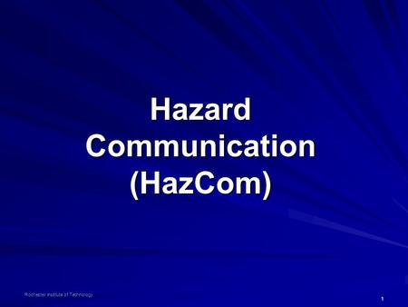 1 Rochester Institute of Technology Hazard Communication (HazCom)