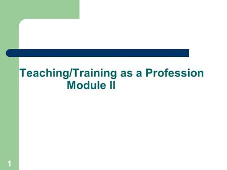1 Teaching/Training as a Profession Module II. 2 Module II-Representing the Profession in the Community.