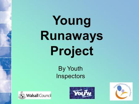 Young Runaways Project By Youth Inspectors. Background Information In response to HM Government producing an action plan focusing on Young Runaway's: