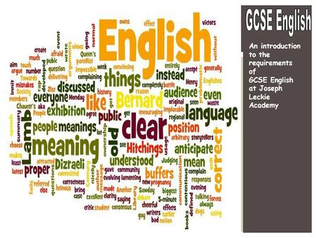 An introduction to the requirements of GCSE English at Joseph Leckie Academy.