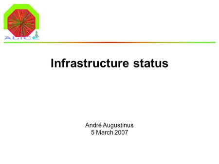André Augustinus 5 March 2007 Infrastructure status.