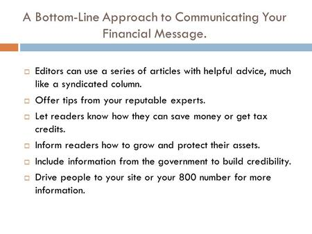 A Bottom-Line Approach to Communicating Your Financial Message.  Editors can use a series of articles with helpful advice, much like a syndicated column.