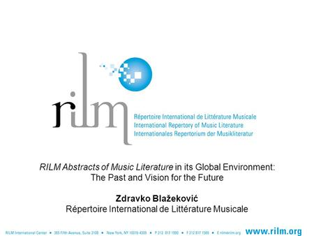 RILM Abstracts of Music Literature in its Global Environment: The Past and Vision for the Future Zdravko Blažeković Répertoire International de Littérature.