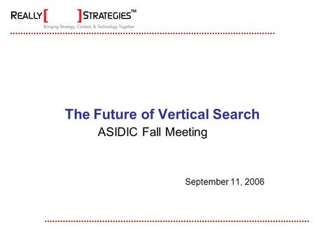 The Future of Vertical Search ASIDIC Fall Meeting September 11, 2006.