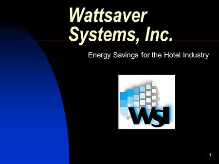 1 Wattsaver Systems, Inc. Energy Savings for the Hotel Industry.
