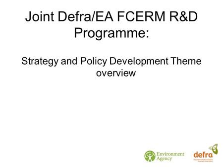 Joint Defra/EA FCERM R&D Programme: Strategy and Policy Development Theme overview.