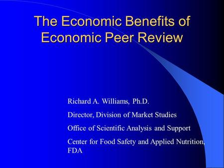 The Economic Benefits of Economic Peer Review Richard A. Williams, Ph.D. Director, Division of Market Studies Office of Scientific Analysis and Support.