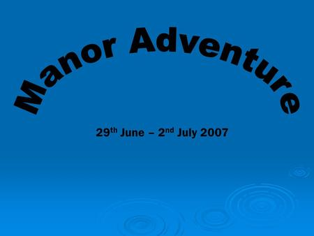 29 th June – 2 nd July 2007. Friday 29 th June 2007 Depart from school at 8am Arrive at Manor Adventure late afternoon - a packed lunch will be required.