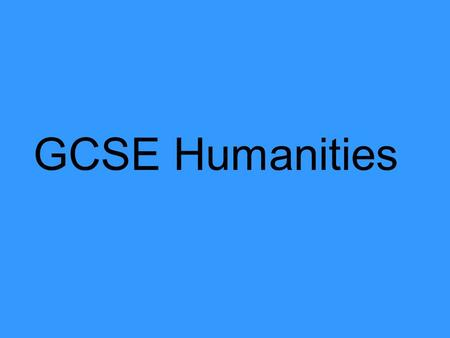 GCSE Humanities. Do you wish to… Study a new subject which is relevant to what is happening in the world around you Have the knowledge to make informed.