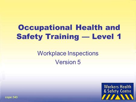 Cope: 343 Occupational Health and Safety Training — Level 1 Workplace Inspections Version 5.