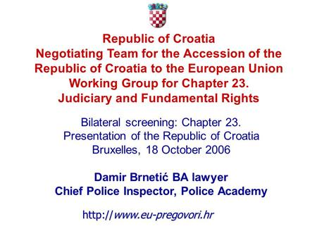 Republic of Croatia Negotiating Team for the Accession of the Republic of Croatia to the European Union Working Group for Chapter 23. Judiciary and Fundamental.