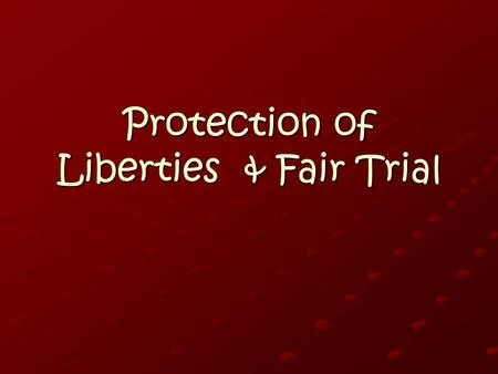 Protection of Liberties & Fair Trial. Due Process of Law (5 th Amend) Procedural Due Process: Govt must apply a law fairly Substantive Due Process: Whether.