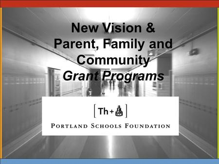 New Vision & Parent, Family and Community Grant Programs.