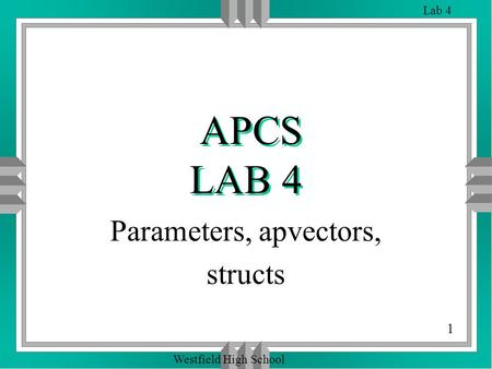 1 Lab 4 Westfield High School APCS LAB 4 Parameters, apvectors, structs.