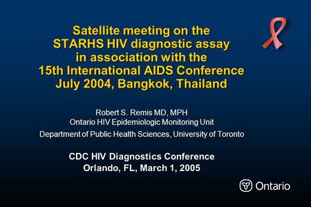 Satellite meeting on the STARHS HIV diagnostic assay in association with the 15th International AIDS Conference July 2004, Bangkok, Thailand Robert S.