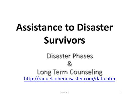 Assistance to Disaster Survivors Disaster Phases & Long Term Counseling  Module 51.