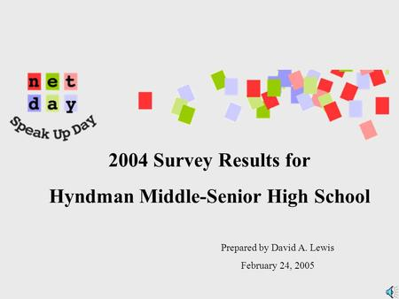 2004 Survey Results for Hyndman Middle-Senior High School Prepared by David A. Lewis February 24, 2005.