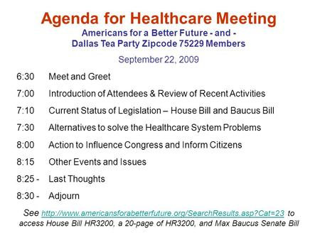 Agenda for Healthcare Meeting Americans for a Better Future - and - Dallas Tea Party Zipcode 75229 Members September 22, 2009 6:30 Meet and Greet 7:00.