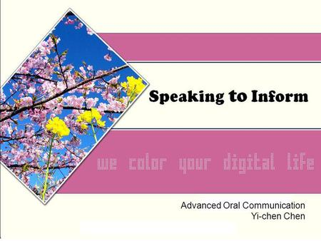Advanced Oral Communication Yi-chen Chen. About Informative Speech Any speech is an informative speech if it presents information to an audience. When.