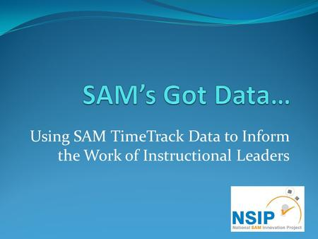 Using SAM TimeTrack Data to Inform the Work of Instructional Leaders.