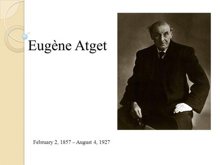 Eugène Atget February 2, 1857 – August 4, 1927.